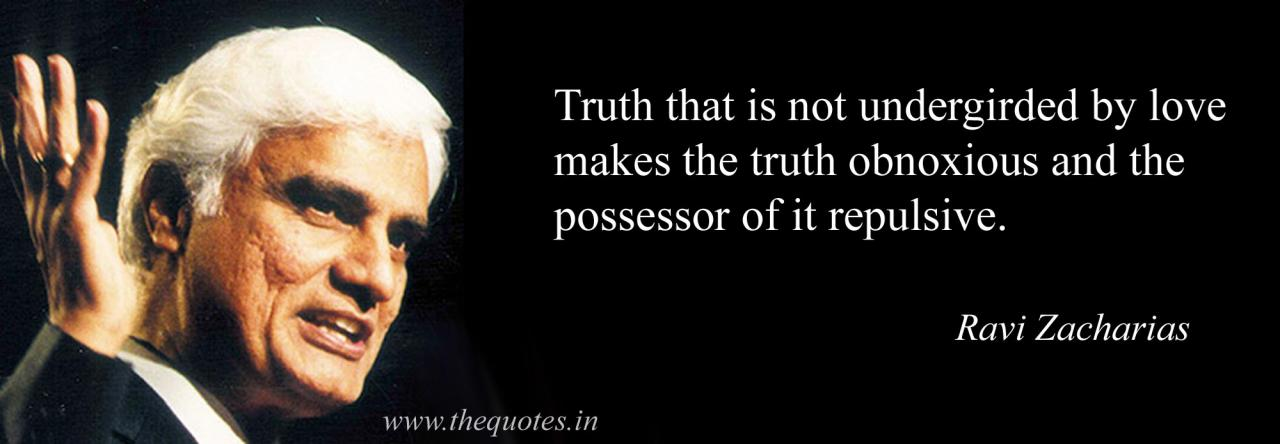 Truth That Is Not Undergirded By Love Makes The Truth Obnoxious And The Possessor Of It