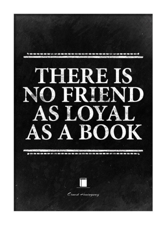 There Is No Friend As Loyal As A Book Ernest Hemingway Book