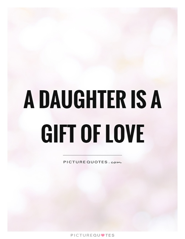 A Daughter Is A Gift Of Love Picture Quote