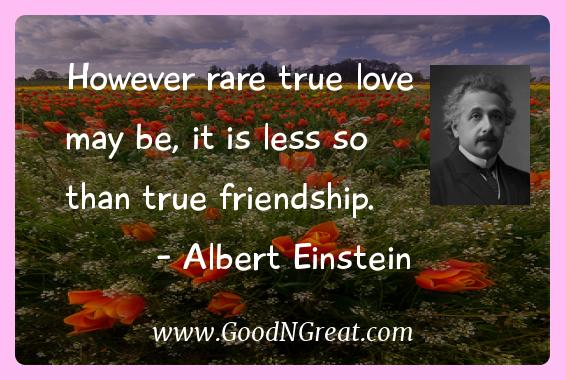 Albert Einstein Inspirational Quotes However Rare True Love May Be It Is Less So
