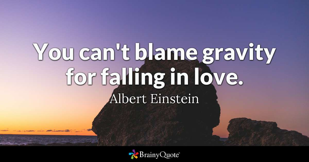 You Cant Blame Gravity For Falling In Love Albert Einstein