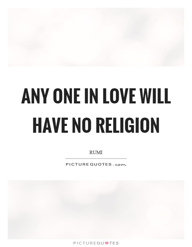 Any One In Love Will Have No Religion Picture Quote