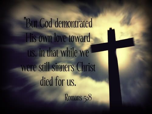 But Demontrated I Lis Own Love Toward Us In That While We Were Still Sinners Christ Died For Us