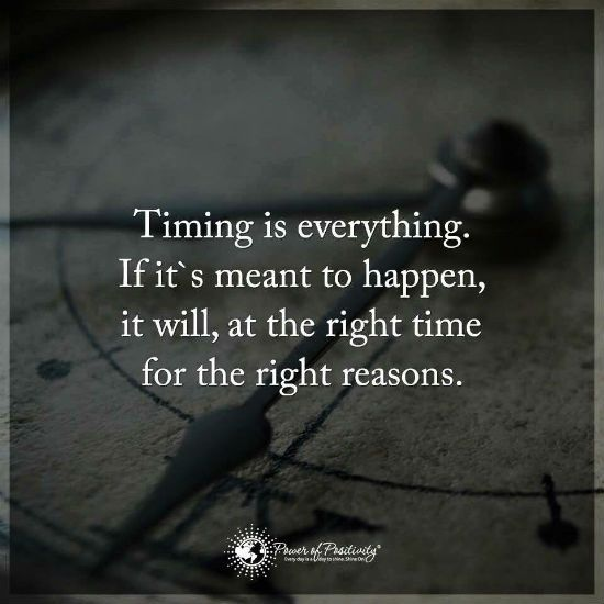 Timing Quotes Timing Is Everything If Its Meant To Happen It Will At The Right Time For The Right Reasons Timing Quotes Pinterest Wisdom