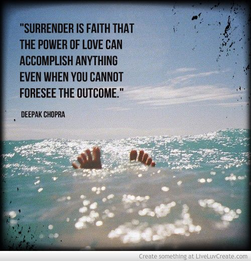 Surrender Is Faith That The Power Of Love Can Accomplish Anything Even When You Cannot Foresee  C B Deepak Choprameditationgoogle