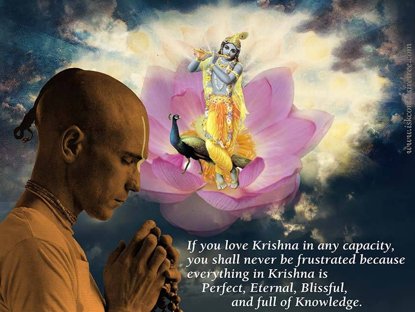 If You Love Krishna In Any Capacity You Shall Never Be Frustrated Because Everything In Krishna Is Perfect Eternal Blissful And Full Of Knowledge