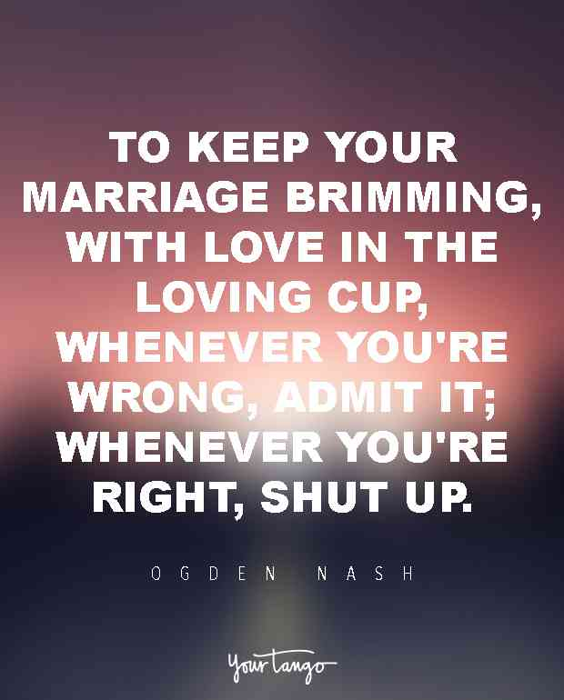 To Keep Your Marriage B With Love In The Loving Cup Whenever Youre Wrong Admit It Whenever Youre Right Shut Up