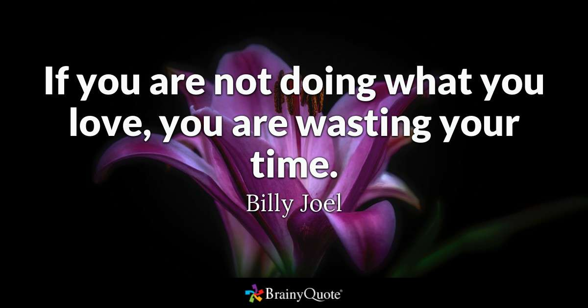 Quote If You Are Not Doing What You Love You Are Wasting Your Time
