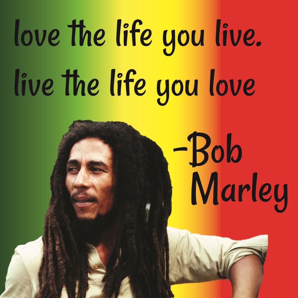 Bob Marley Quotes Love Life Bob Marley Quote About Life Bob Marley Quote Live The Life