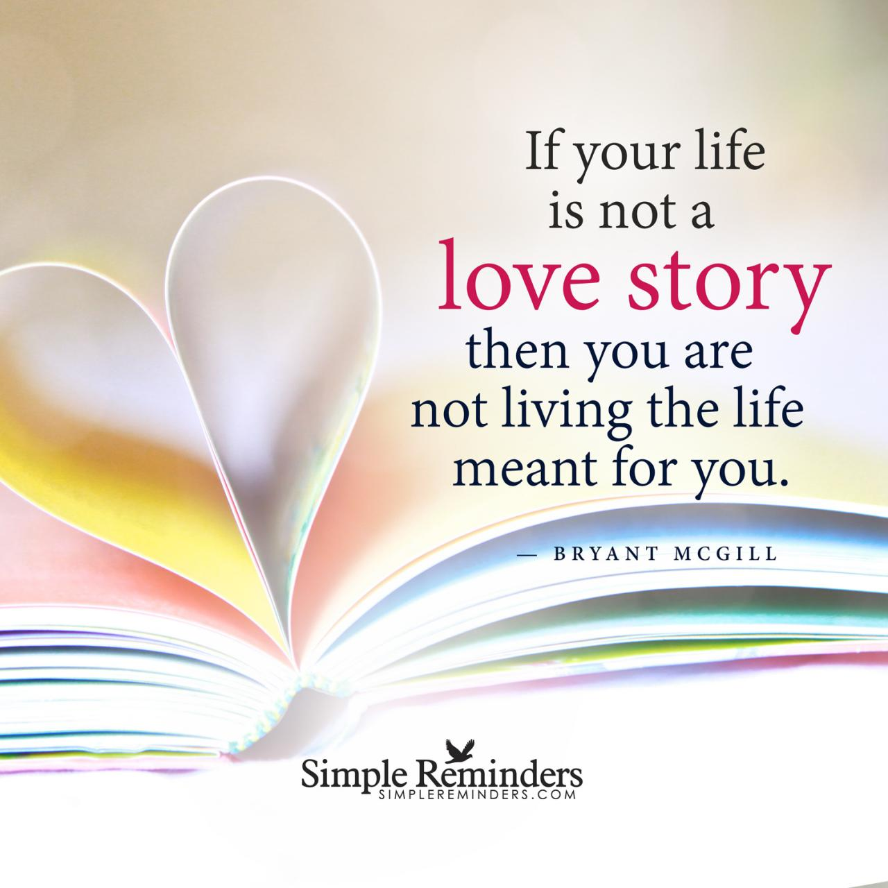 If Your Life Is Not A Love Story Then You Are Not Living The Life Meant For You