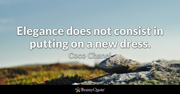 Elegance Does Not Consist In Putting On A New Dress Coco Chanel