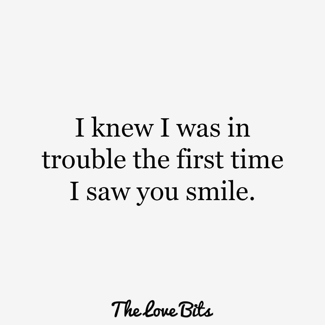 Cute Love Quotes I Knew I Was In Trouble The First Time I Saw You Smile