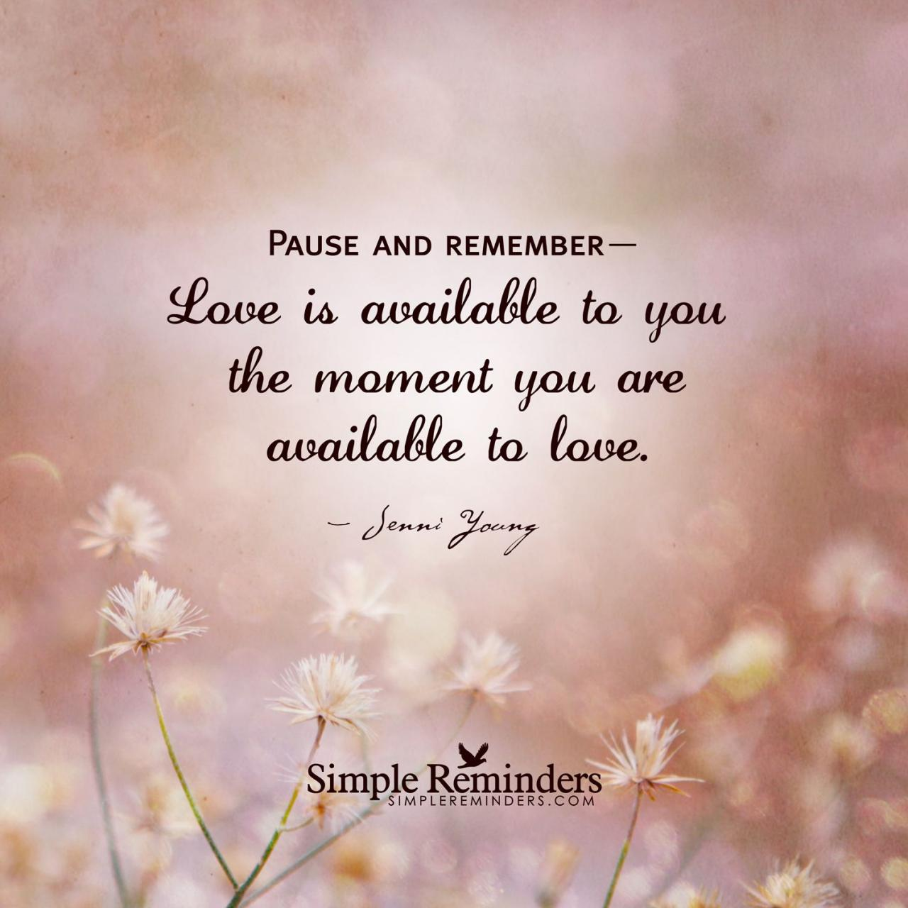 Pause And Remember Love Is Available To You The Moment You Are Available To Love Quotes About Loveyou Aresimple Reminders