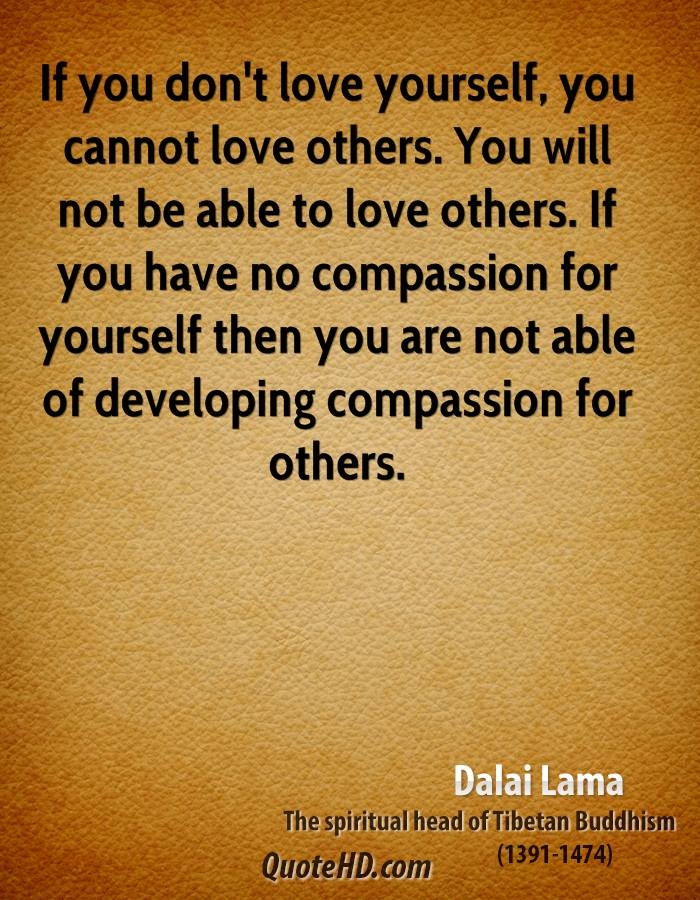 Dalai Lama Quotes  If You Dont Love Yourself You Cannot Love Others You Will Not