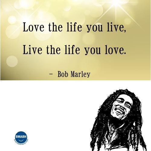 Bob Marley Quotes Love The Life You Live Live The Life You Love