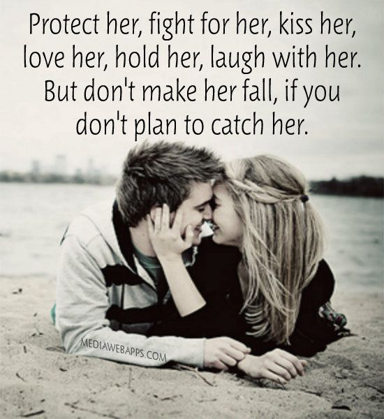 Protect Her Fight For Her Kiss Her Love Her Hold Her Laugh With Her But Dont Make Her Fall If You Dont Plan To Catch Her