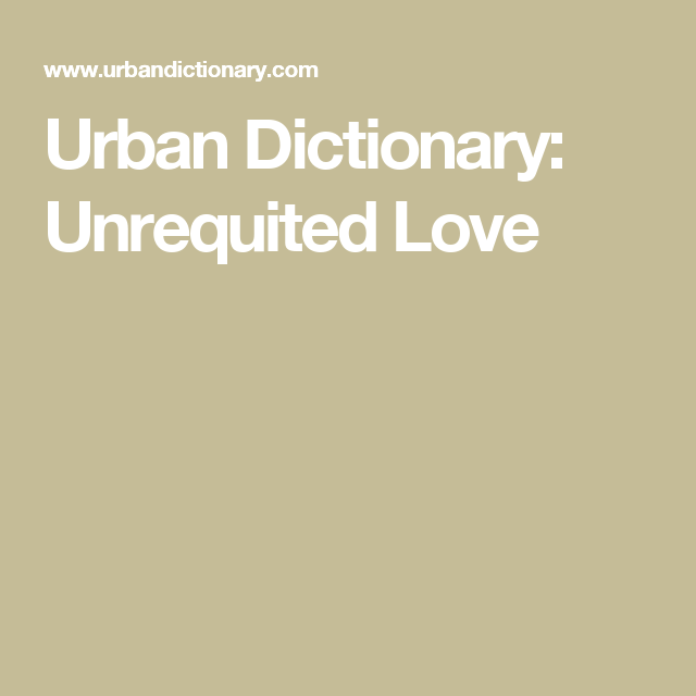 Urban Dictionary Unrequited Love