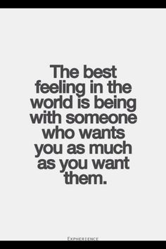 Soulmate And Love Quotes Quotation Image Quotes Of The Day Description The Best Feeling In The World Is Being With Someone Who Wants You As Much As