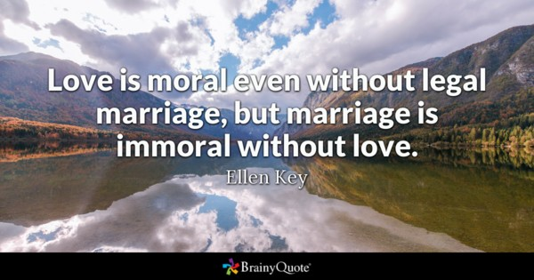 Love Is Moral Even Without Legal Marriage But Marriage Is Immoral Without Love