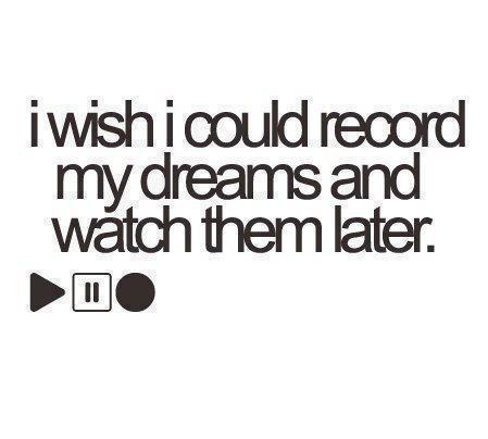 Excellent Quotes About Dreams And Love I Wish Could Record And Watch Them Later Play Stop