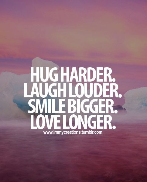My Mantra Hug Harder Laugh Louder Smile Bigger Love Longer