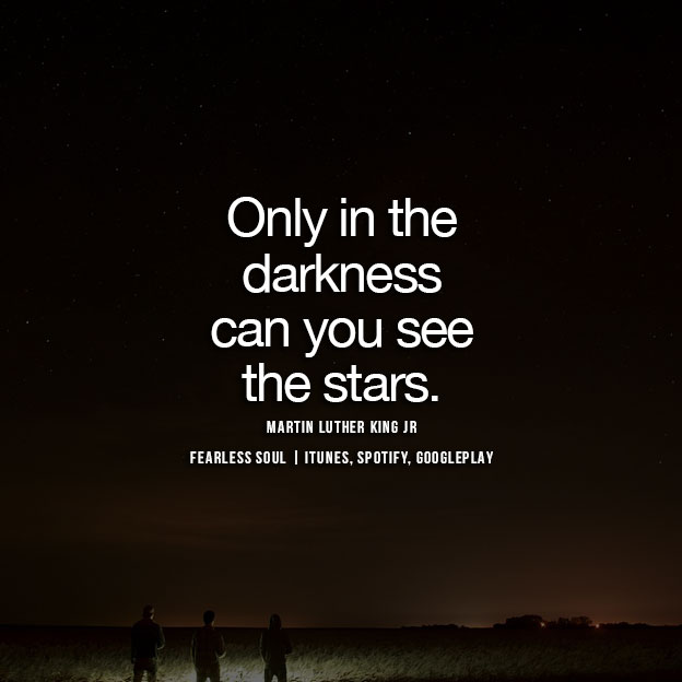 Only In The Darkness Can You See The Stars  E   Martin Luther King Jr Quotes On Faith Love And Hope