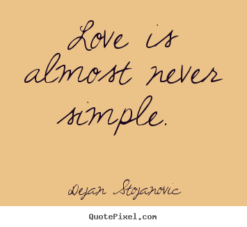 Dejan Stojanovic Picture Quotes Love Is Almost Never Simple Love Quotes