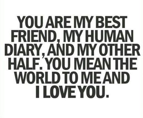 You Are My Best Friend My Human Diary And My Other Half You Mean The World To Me And I Love You
