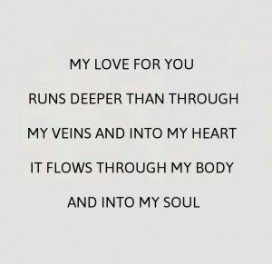 For You Runs Deeper Than Through My Veins Heart Into Flows Body Soul P Ionate Love Quotes