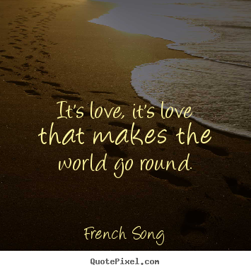 Its Love Its Love That Makes The World Go Round French Song Good Love