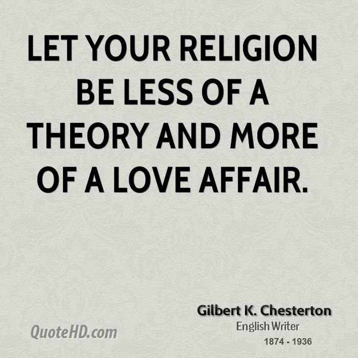 Let Your Religion Be Less Of A Theory And More Of A Love Affair