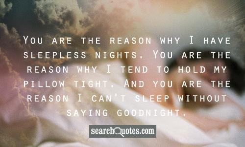 You Are The Reason Why I Tend To Hold My Pillow And You Are The Reason I Cant Sleep Without Saying Goodnight