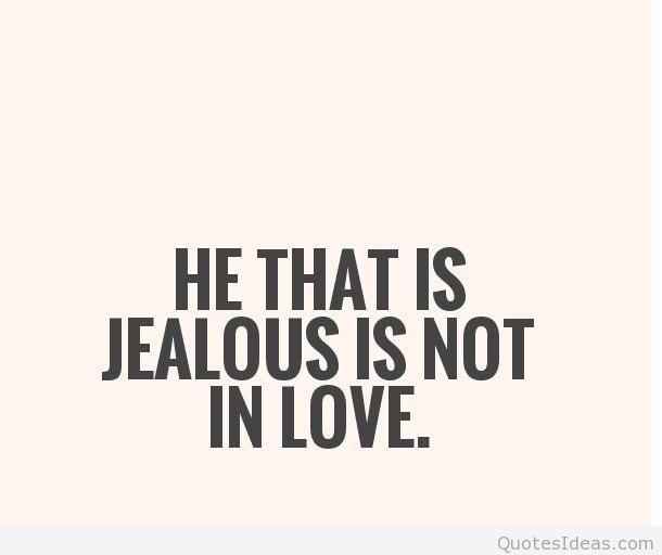 He That Is Jealous Is Not In Love Eebdbdfaeeecafeed Aafeefbeddcea