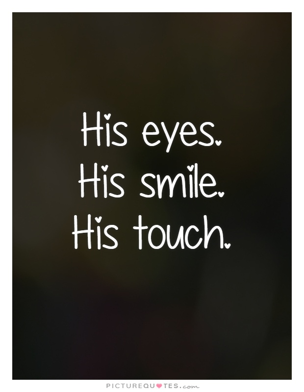 His Eyes His Smile His Touch Picture Quote