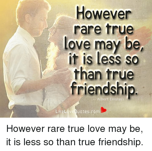 Albert Einstein Love And Memes However Rare True Love May Be It Is