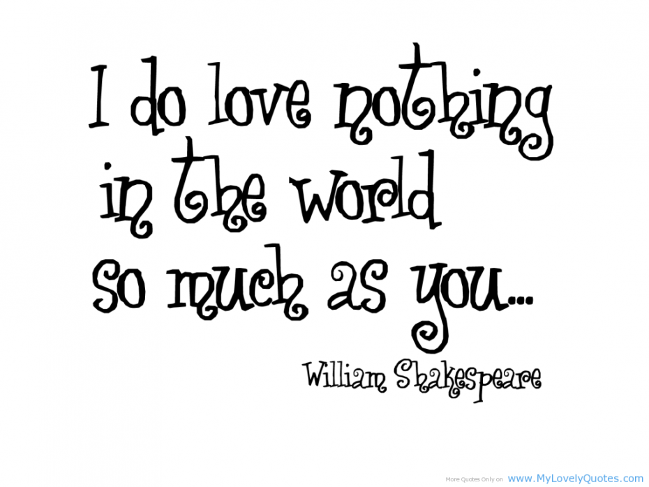 Shakespear Quotes About Love Romance I Do Love Nothing In The World So Will As