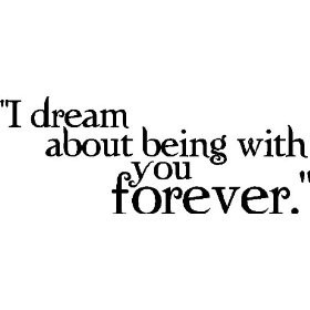 I Dream About Being With You Forever Quotes