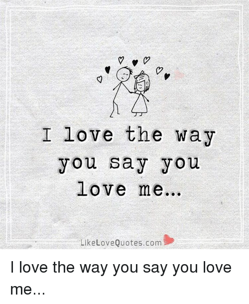 Memes  F F A  And Love Quotes I Love The Way You Say You Love