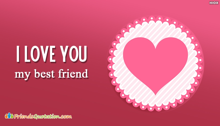I Love You My Best Friend Best Friends Quotes For Best Friend