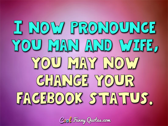 I Nowounce You Man And Wife You May Now Change Your Status