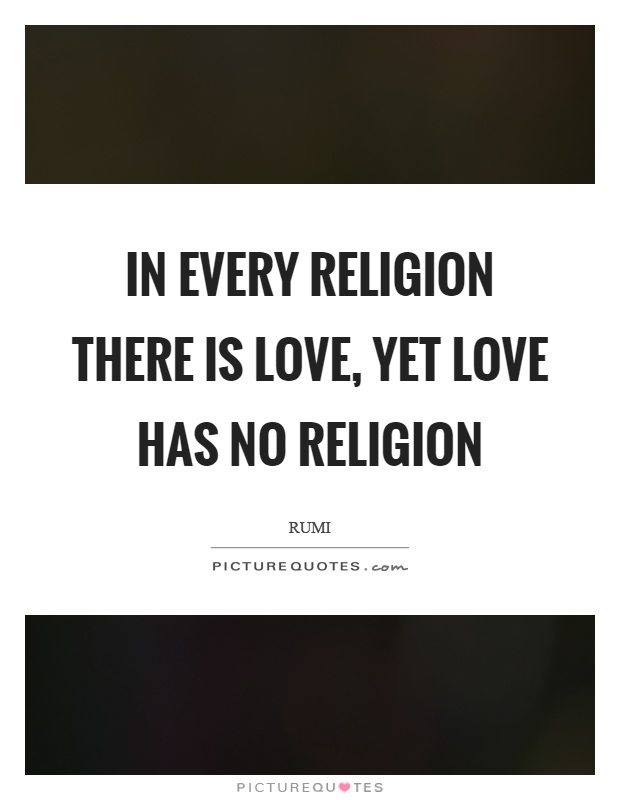 In Every Religion There Is Love Yet Love Has No Religion Picture Quote