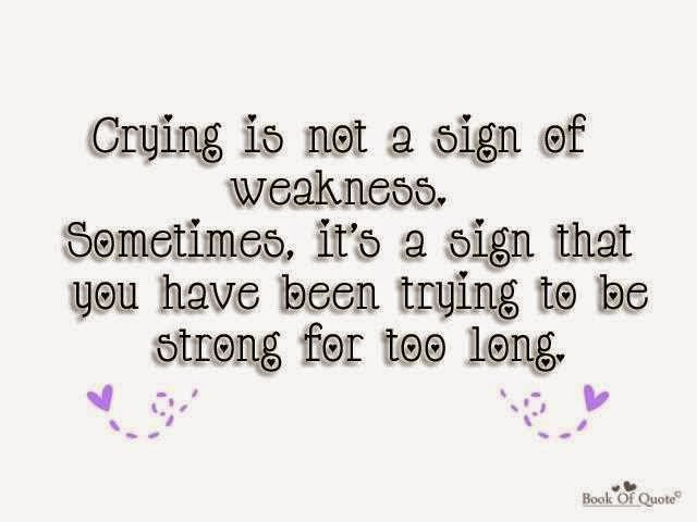 Inspiring Emotional Love Quotes Crying Is Not A Sign Of Weakness Sometimes Its That You Have