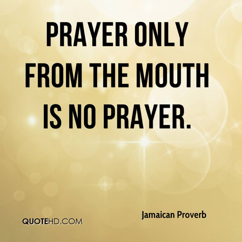 Jamaican Proverb Quotes  Prayer Only From The Mouth Is No Prayer