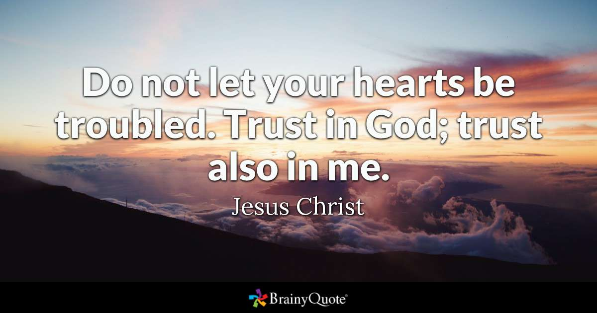 Do Not Let Your Hearts Be Troubled Trust In Trust Also In Me