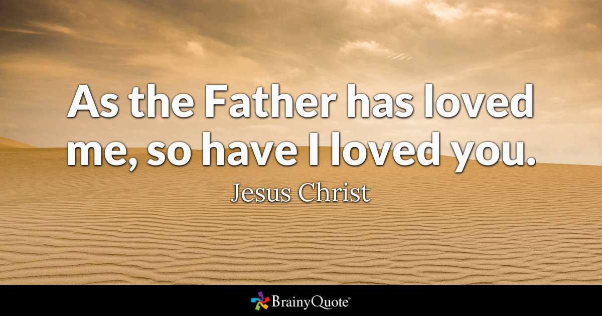 As The Father Has Loved Me So Have I Loved You Jesus Christ