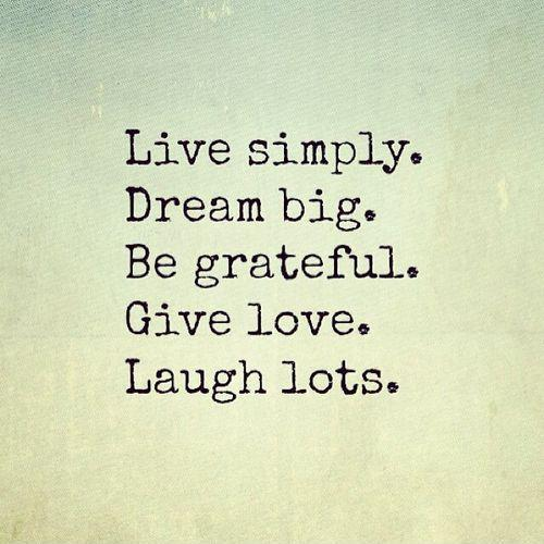 Dream Big Be Grateful Give Love Laugh Lots Picture Quote