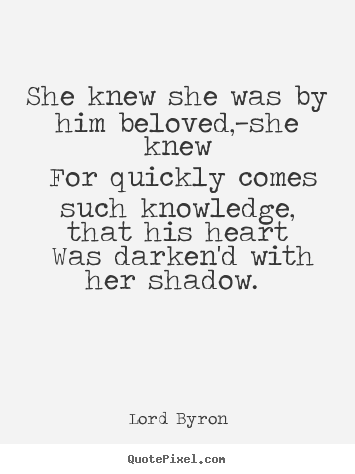 Lord Byron Picture Quotes She Knew She Was By Him Beloved She Knew