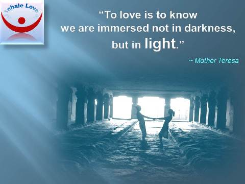 Inhale Love To Love Is To Know We Are Immersed Not In Darkness