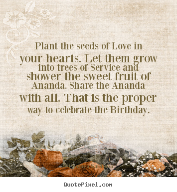 Make Picture Quotes About Love Plant The Seeds Of Love In Your Hearts Let
