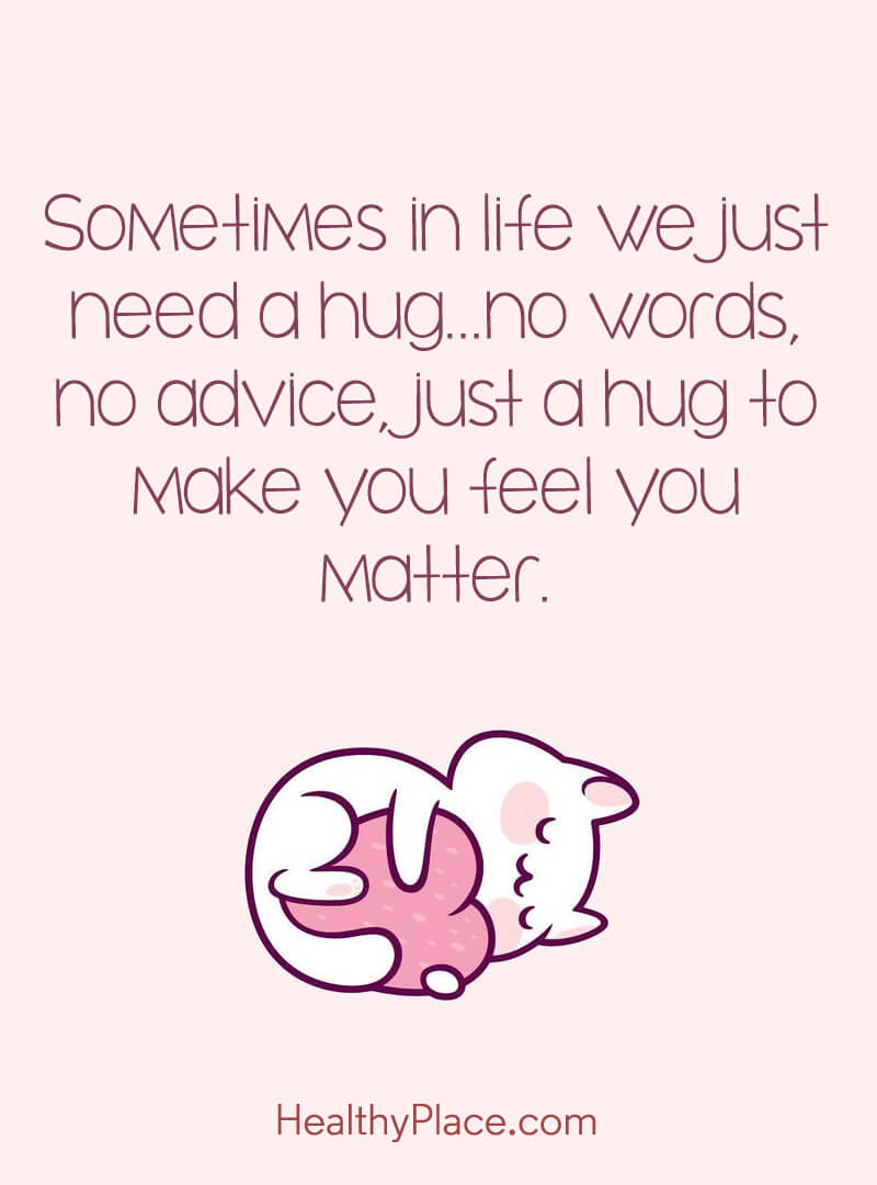 Mental Illness Quote Sometimes In Life We Just Need A Hug No Words